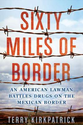 60 Miles of Border By Kirkpatrick, Terry