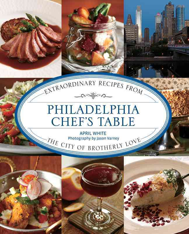 Philadelphia Chef's Table By White, April/ Varney, Jason (PHT)