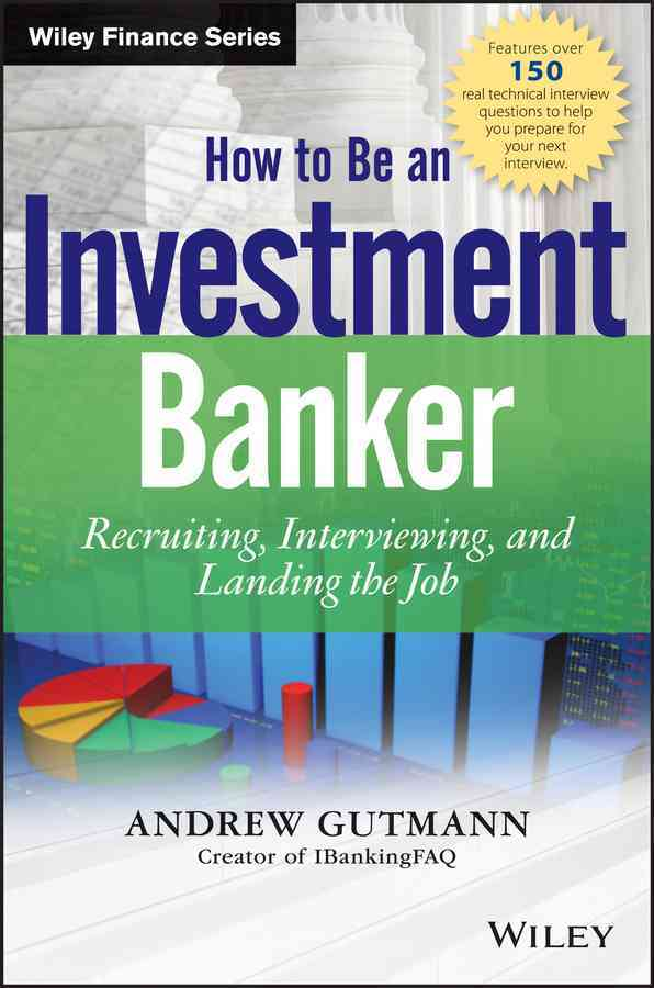 How to Be an Investment Banker By Gutmann, A.